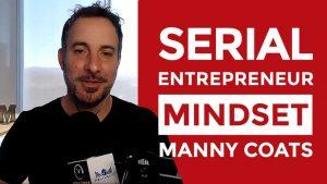 Serial Entrepreneur Mindset - Manny Coats