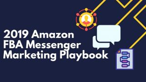 2019 Amazon FBA Messenger Marketing Playbook