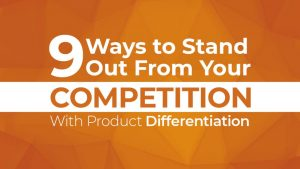 9 Ways to Stand Out From Your Competition