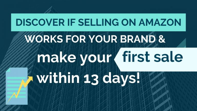 Discover if Selling on Amazon Works for Your Brand & Make Your First Sale Within 13 Days