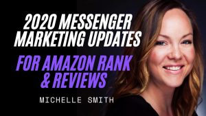 Michelle Smith - 2020 Messenger Marketing Updates for Amazon Rank & Reviews