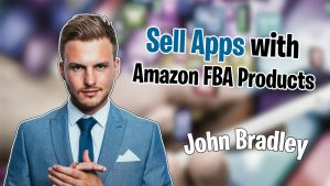John Bradley - Sell Apps With Amazon FBA Products
