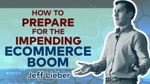 How To Prepare for the Impending Ecommerce Boom with Jeff Lieber, CEO of Turnkey Product Management