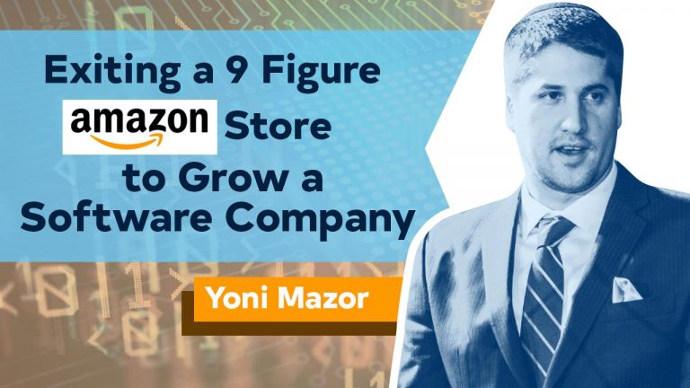 Exiting a 9 Figure Amazon Store to Grow a Software Company with Yoni Mazor of GETIDA
