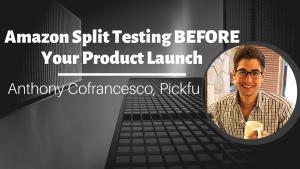 Amazon Split Testing BEFORE Your Product Launch with Anthony Cofrancesco, Pickfu