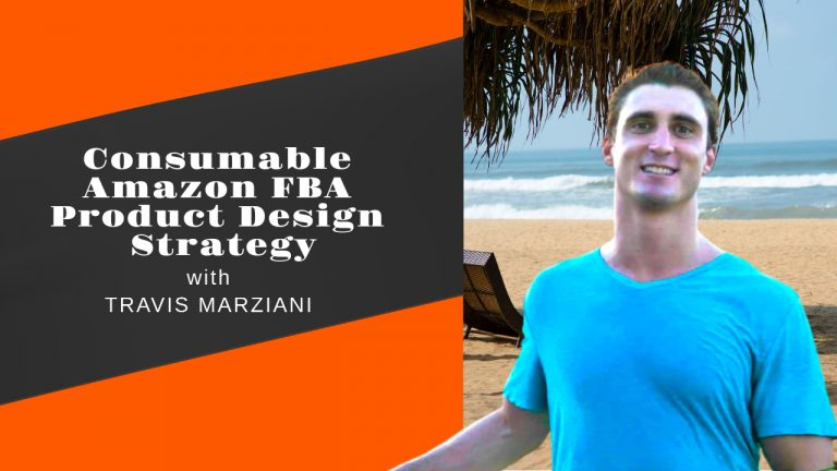Consumable Amazon FBA Product Design Strategy with Travis Marziani