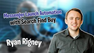 Messenger Launch Automation with Search Find Buy with Ryan Rigney