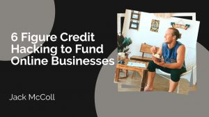 6 Figure Credit Hacking to Fund Online Businesses with Jack McColl