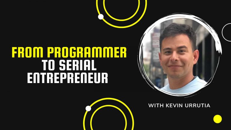 From Programmer to Serial Entrepreneur with Kevin Urrutia