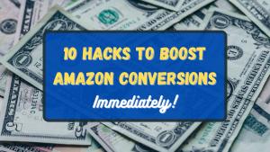 10 Hacks to Boost Amazon Conversions