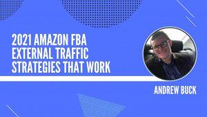 2021 Amazon FBA External Traffic Strategies That WORK