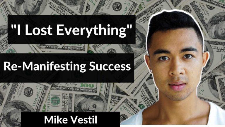 Mike Vestil I LOST EVERYTHING Re-Manifesting Success